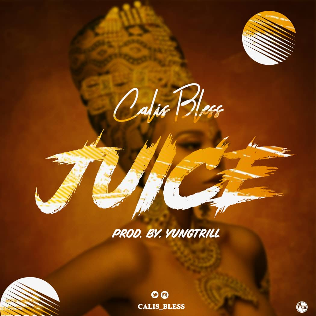 MUSIC: Calis Bless – Juice [@Calis_Bless]