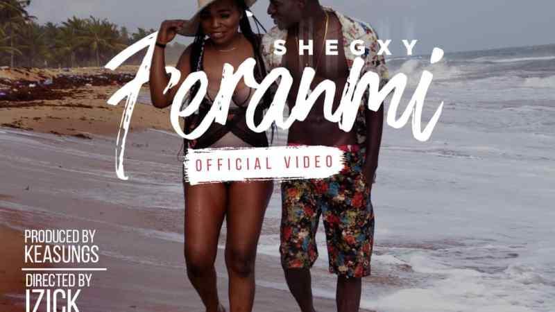 AUDIO + VIDEO: Shegxy – Feranmi   @shegxyofficial