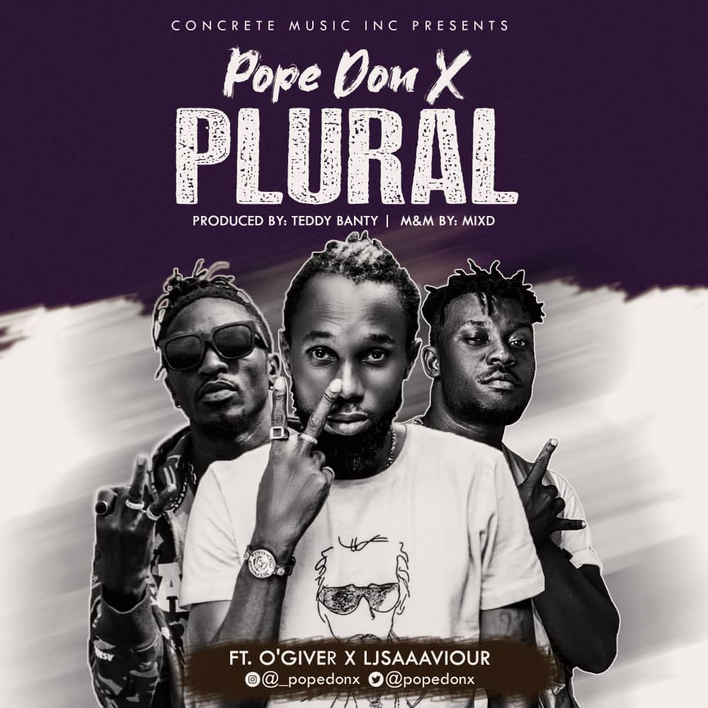 Music: Pope Don X - Plural ft O'giver x L J
