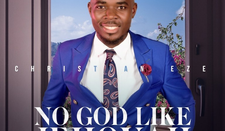 Gospel Music: Christian Eze – No God Like Jehovah