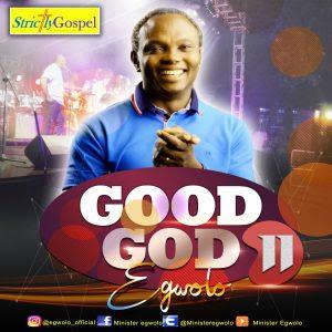 ALBUM: Minister Egwolo – Good God (Season 2) | @MinisterEgwolo