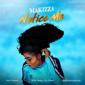 MUSIC: Makizza – Notice Me   @Makizzajacobs