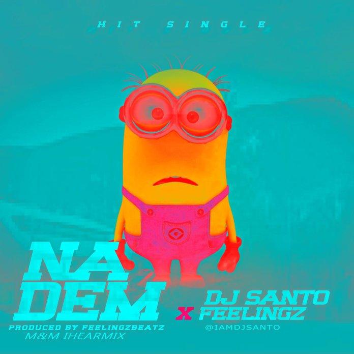 Music: DJ Santo – Na Dem Ft Feelingz