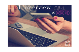 Nos interviews Girl & Geek