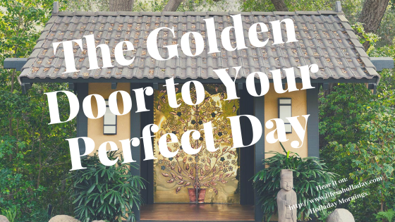 Open the Golden Door to Your Perfect Day!