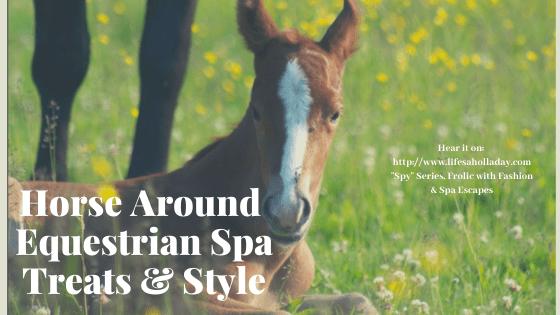 Equestrian Spas Treatments & Fashion – Let's Horse Around!