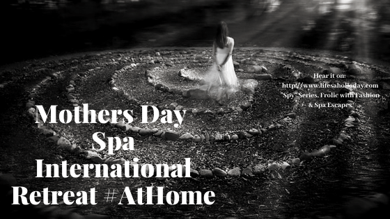 Mothers Day Spa International!  Hong Kong workout, Australian retreat, Canadian scones & Spa Home Staging