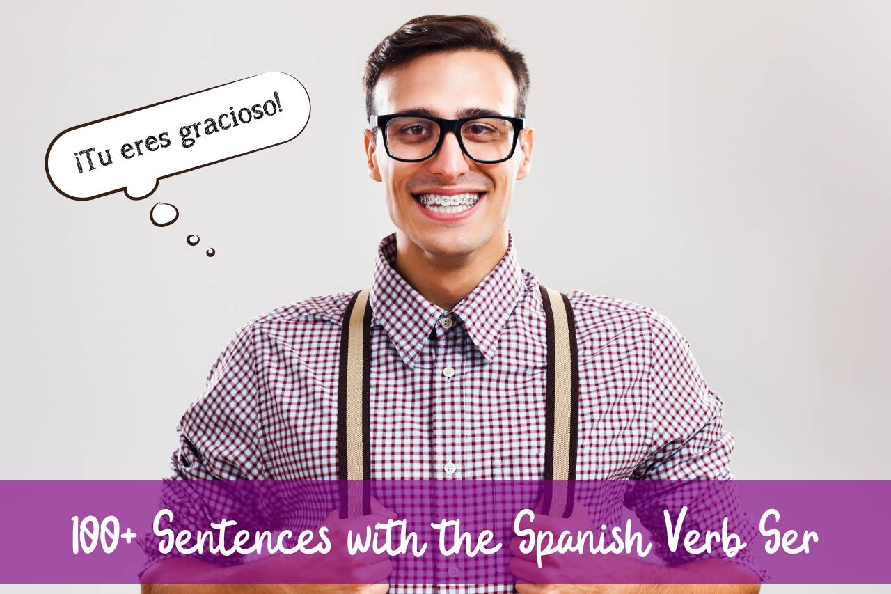 100 Sentences With The Spanish Verb Ser Learn To Use Ser