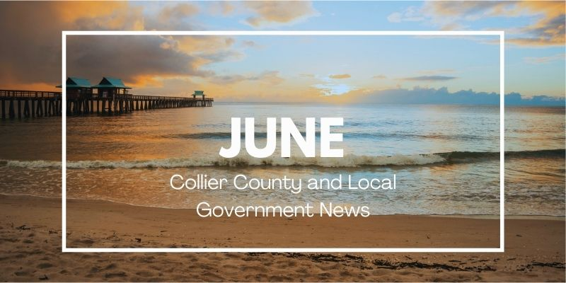 Collier County and Local News Recap - June 2021