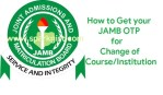 Jamb OTP Code Issue:  How to Get JAMB OTP for Change of Course/Institution Correction