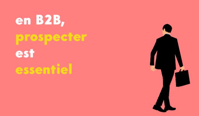 en B2B prospecter est essentiel