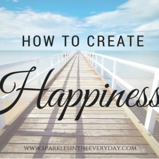How to Create Happiness!
