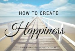 To simplify your life all starts with how to create Happiness!