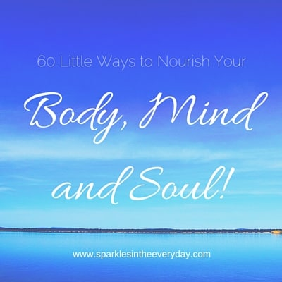 60 Little ways to nourish your Body, Mind and Soul!