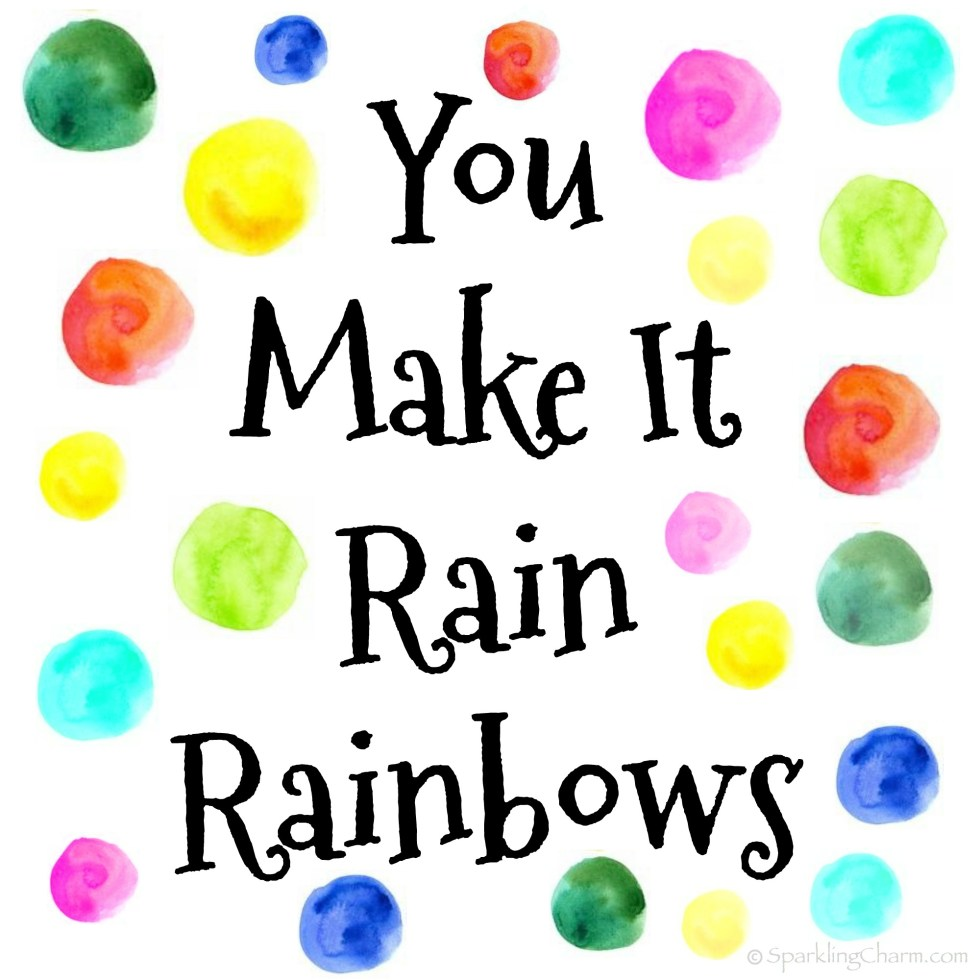 You Make It Rain Rainbows