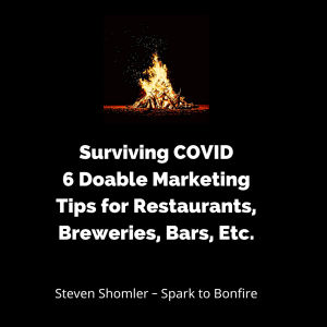 Surviving COVID - 6 Doable Marketing Tips for Restaurants, Breweries, Bars, Etc. Spark to Bonfire Steven Shomler