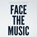 English Body Idioms Day 2 : Face The Music