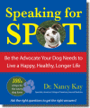 Speaking for Spot: Be the Advocate Your Dog Needs to Live a Happy, Healthy, Longer Life by Dr. Nancy Kay