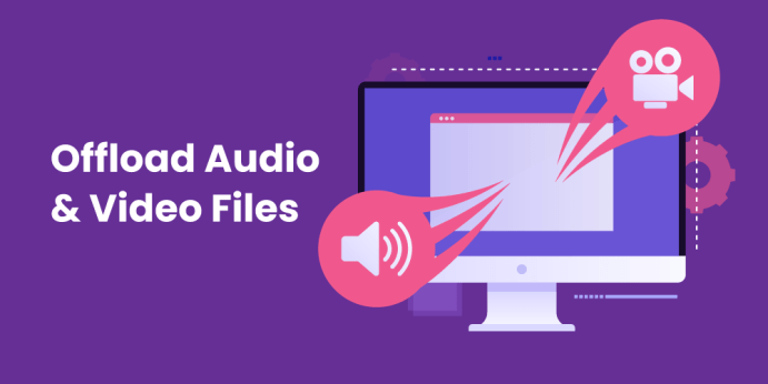 Offload Audio and Video Files