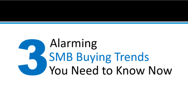 The 3 Alarming SMB Buying Trends You Need to Know Now