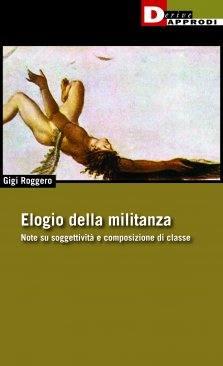 """""""Elogio della militanza. Note su soggettività e composizione di classe"""" di Roggero Gigi"""