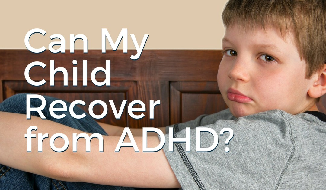 Can My Child Recover From ADHD?