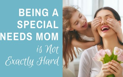 Being a Special Needs Mom is Not Exactly Hard