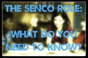 The role of the SENCO: what do you need to know?