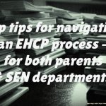 Top tips for navigating an EHCP process - for both parents and SEN departments!