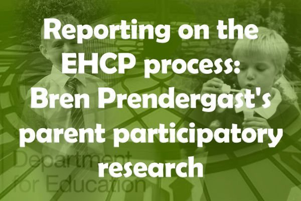 Reporting on the EHCP process: Bren Prendergast's parent participatory research