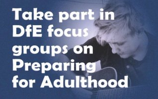 Take part in DfE focus groups on Preparing for Adulthood