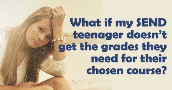 What if my SEND teenager doesn't get the grades they need for their chosen course?