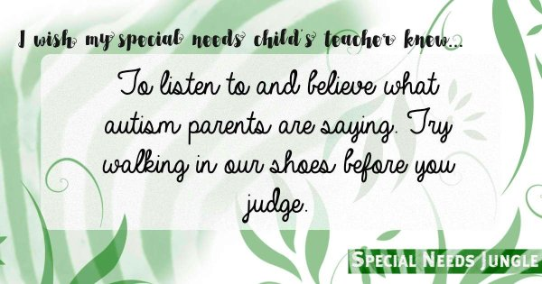 """""""To listen to and believe what autism parents are saying. Try walking in our shoes before you judge."""""""
