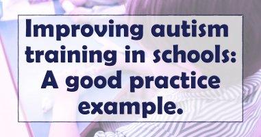 Improving autism training in schools: A good practice example.