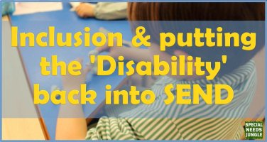 Inclusion and putting the 'Disability' back into SEND