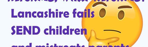 Reforms, what reforms? Lancashire fails SEND children and mistreats parents