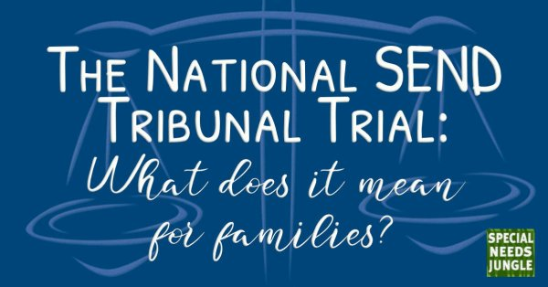 scales of justice over the words: The National SEND Tribunal Trial- what does it mean for families?