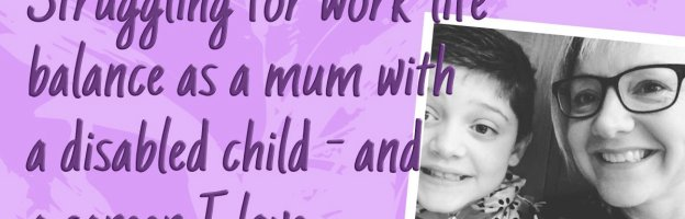 Struggling for work-life balance as a mum with a disabled child – and  a career I love