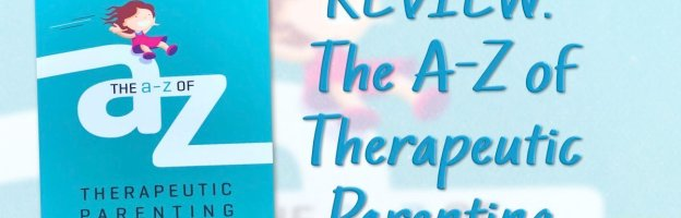 Review: The A-Z of Therapeutic Parenting