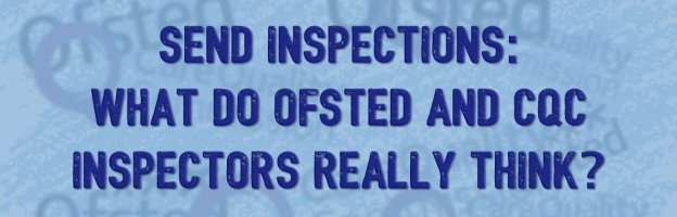 SEND inspections: what do Ofsted and CQC inspectors really think?