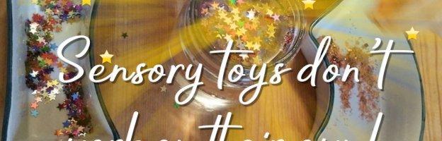 Sensory toys don't work on their own.