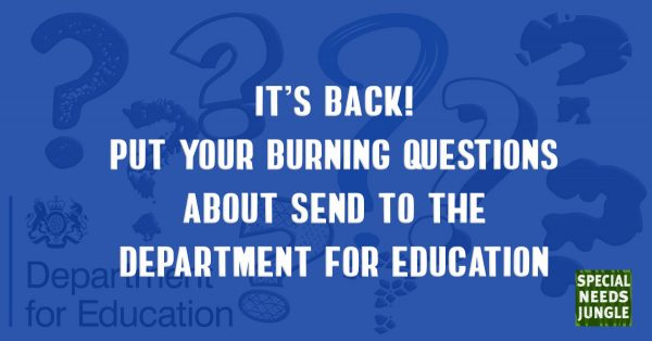 It's back! Put your burning questions about SEND to the Department for Education