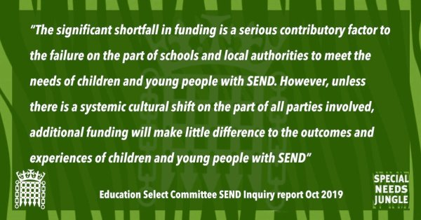 """""""The significant shortfall in funding is a serious contributory factor to the failure on the part of schools and local authorities to meet the needs of children and young people with SEND. However, unless there is a systemic cultural shift on the part of all parties involved, additional funding will make little difference to the outcomes and experiences of children and young people with SEND"""""""