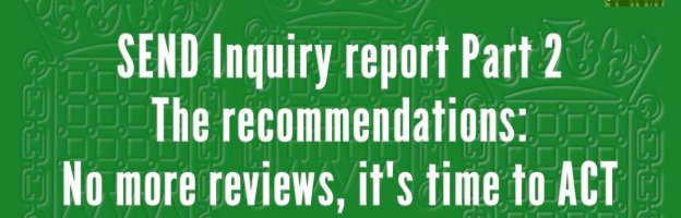 SEND Inquiry report Part 2: No more reviews, it's time to ACT