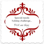 Special needs holiday challenge: pick one thing… And DO IT