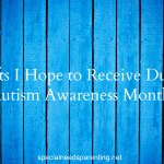 5 Gifts I Hope to Receive During Autism Awareness Month