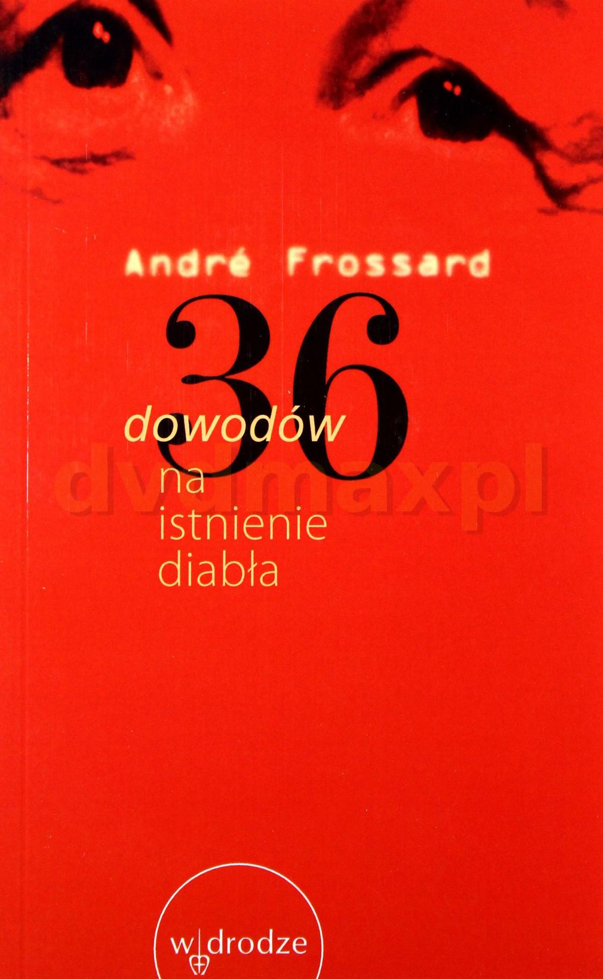 36 dowodów na istnienie diabła. Andre Frossard