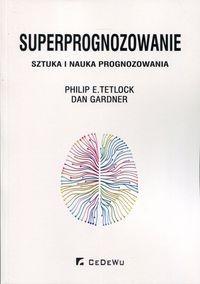Superprognozowanie. Sztuka i nauka prognozowania, P. Tetlock, D. Gardner