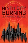 Excerpt and Spotlight: Ninth City Burning by J. Patrick Black