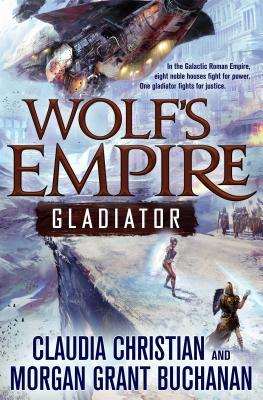 Review – Wolf's Empire: Gladiator by Claudia Christian and Morgan Grant Buchanan